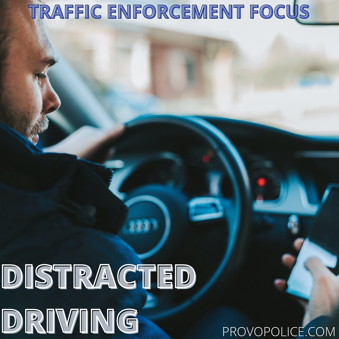 Distracted driving continues to be the number one cause of accidents in Provo City. Please pur down your phone, wear your seatbelt, and pay attention to the roadway!