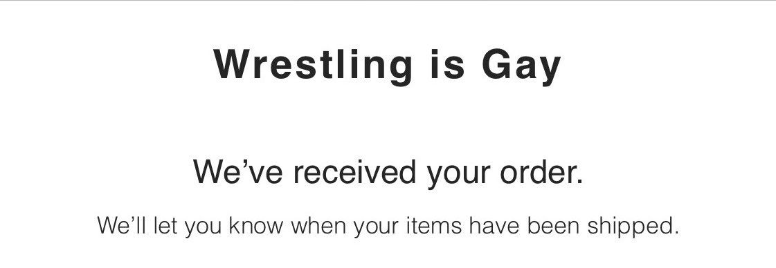 Got my email, made my order! #WrestlingIsGay