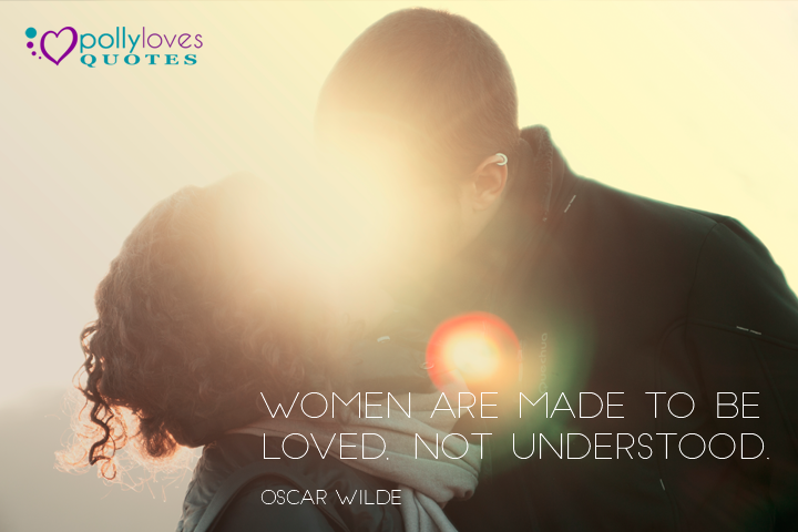 Women are made to be loved, not understood -Oscar Wilde Via Wise Life Lesson   #quotes #inspiration