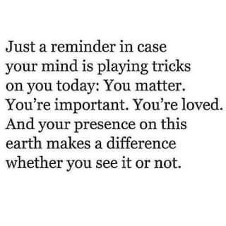 Just a reminder.   #mentalhealth #love #friends #kindness #faith #support #newyear #bipolar #thoughts #world #lockdown