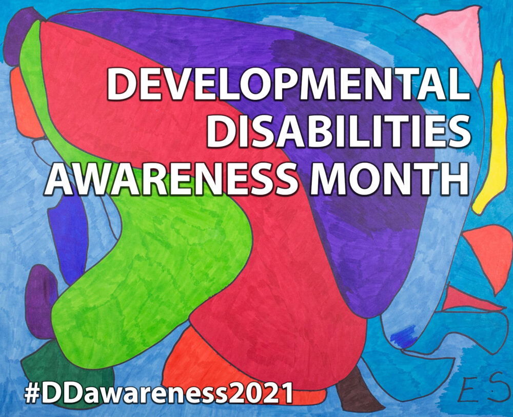 March is Developmental Disabilities Awareness Month, a time to raise awareness about the inclusion of people with I/DD in all areas of life, as well as awareness to the barriers that people with I/DD still face in connecting to the communities in which they live #DDawareness2021