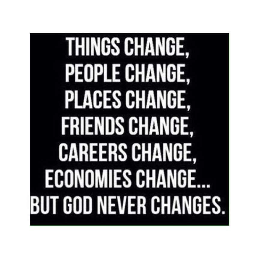 """Everything changes with age and over time, but God will never change. He will forever love you and will forever welcome you in his arms. Through everything you will face God will remain the same. Amen!!  Malachi 3:6: """"For I the Lord do NOT change."""" #donotChange #change"""