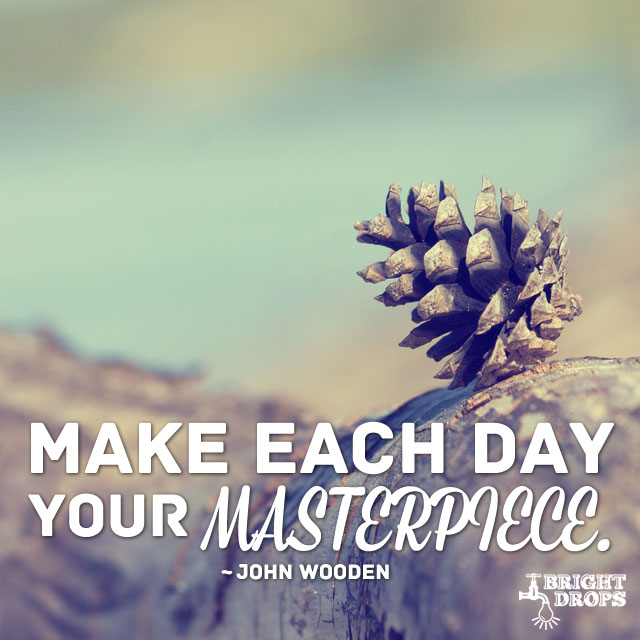 Make each day your masterpiece. #quote #mondaymotivation