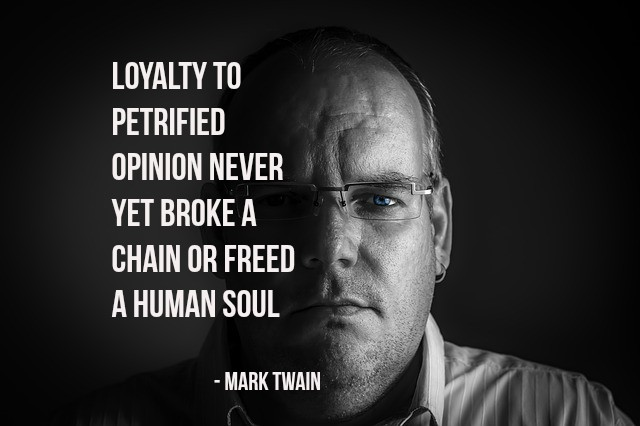 Loyalty to petrified opinion never yet broke a chain or freed a human soul. - Mark Twain #quote