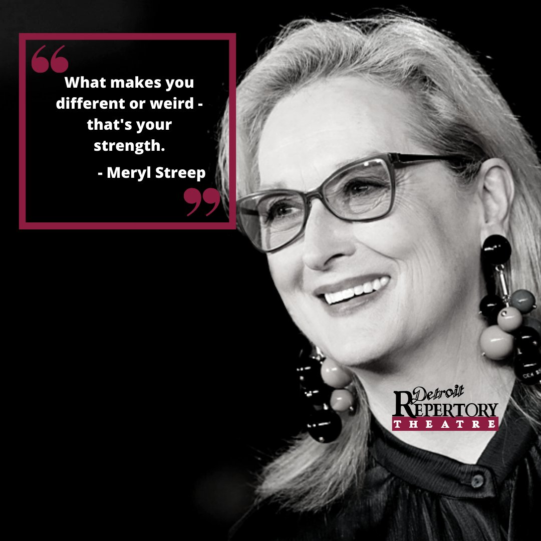 What makes you different or weird - that's your strength.  - Meryl Streep  #DetroitRepTheatre #DetroitRep #DRT #DetroitRepertoryTheatre #DetroitTheatre #MichiganTheatre #Detroit #Michigan #DiveristyTheatre #MerylStreep #WomensHistoryMonth #WomxnsHistoryMonth