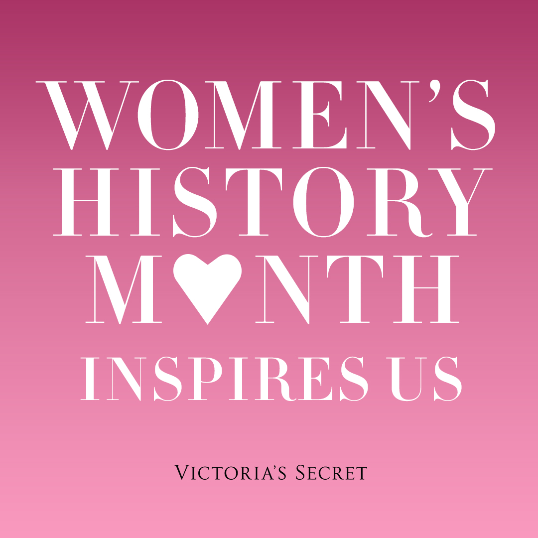 Throughout Women's History Month, Victoria's Secret will celebrate and highlight the women who inspire us as a company and a brand.