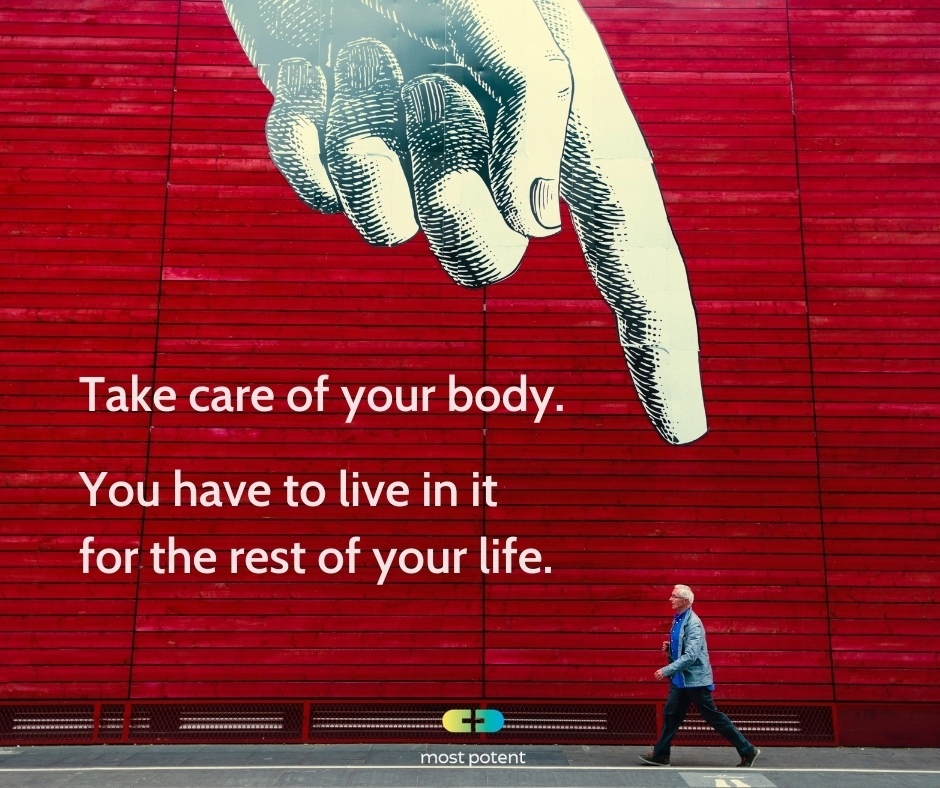 Take care of your body.  You have to live in it for the rest of your life.  #selfcare #selflove #mostpotent #supplements #mostpotential