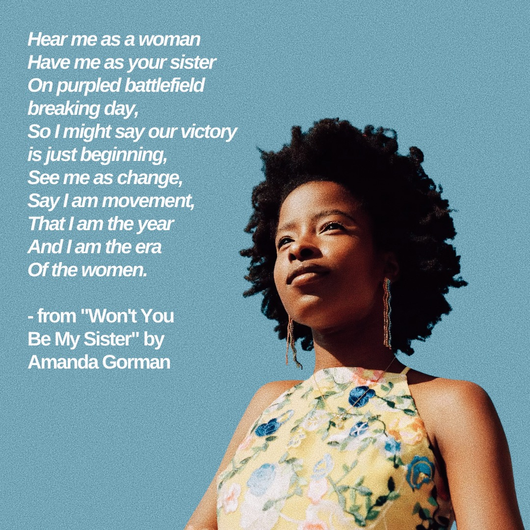 """An excerpt of @amandascgorman's """"Won't You Be My Sister?"""" poem in honor of the beginning of #WomensHistoryMonth. Thank you, Amanda, for sharing your gift with the world. Your words inspire so many of us.  #AmandaGorman #WomensHistoryMonth2021"""