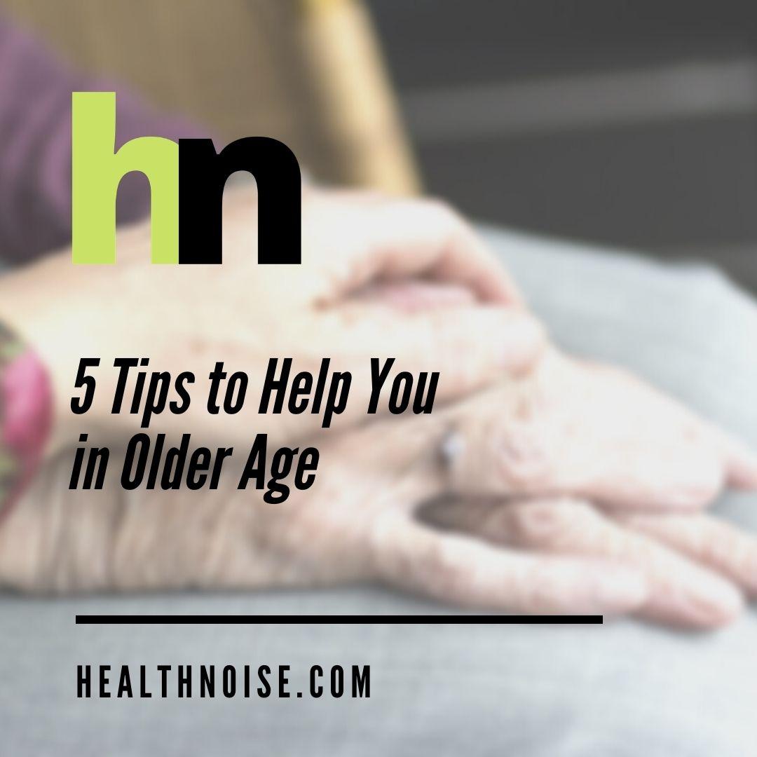 5 Tips to Help You in Older Age .    #healthnoise #wellness #healthyliving #healthblog #fitness #advice #wellnessblog #blog #stayathome #staysafe #medicalprofessional #fit #health #healthy #seniors #olderage