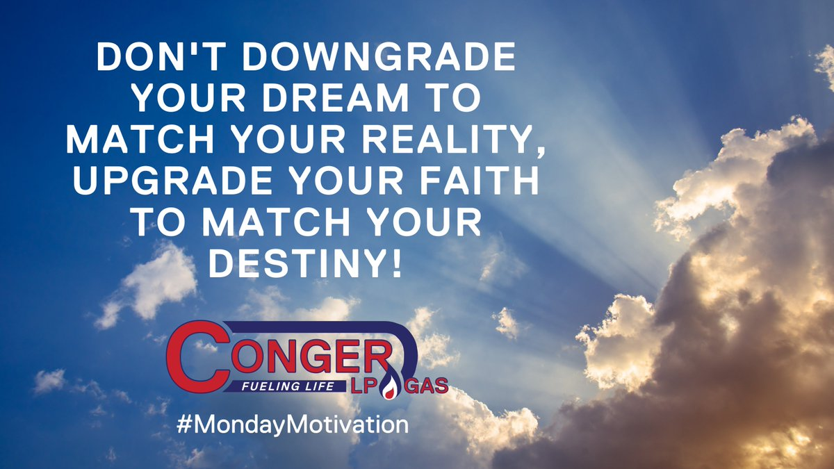 Don't downgrade your dream to match your reality, upgrade your faith to match your destiny! #MondayMotivation #CongerLPGas #FuelingLife #Propane