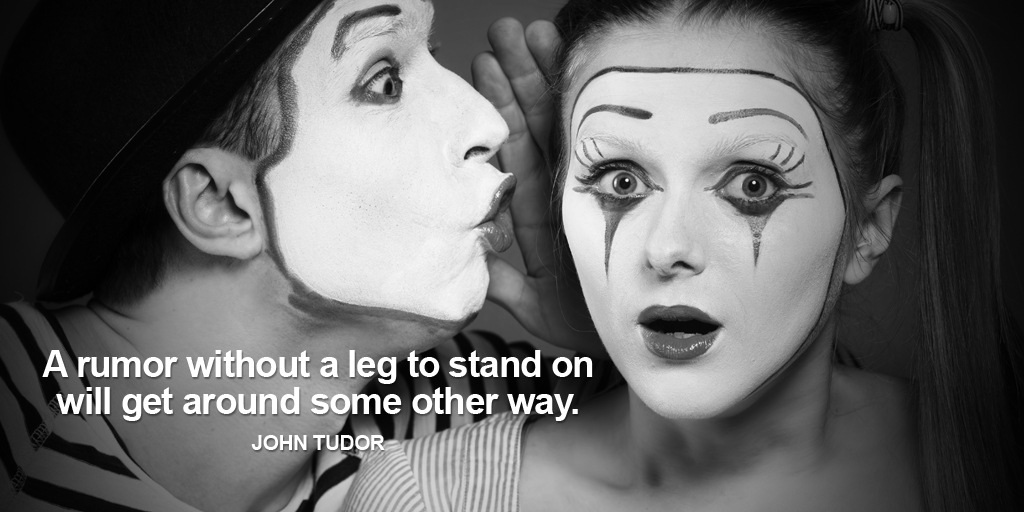 A rumor without a leg to stand on will get around some other way. - John Tudor #quote #mondaymotivation
