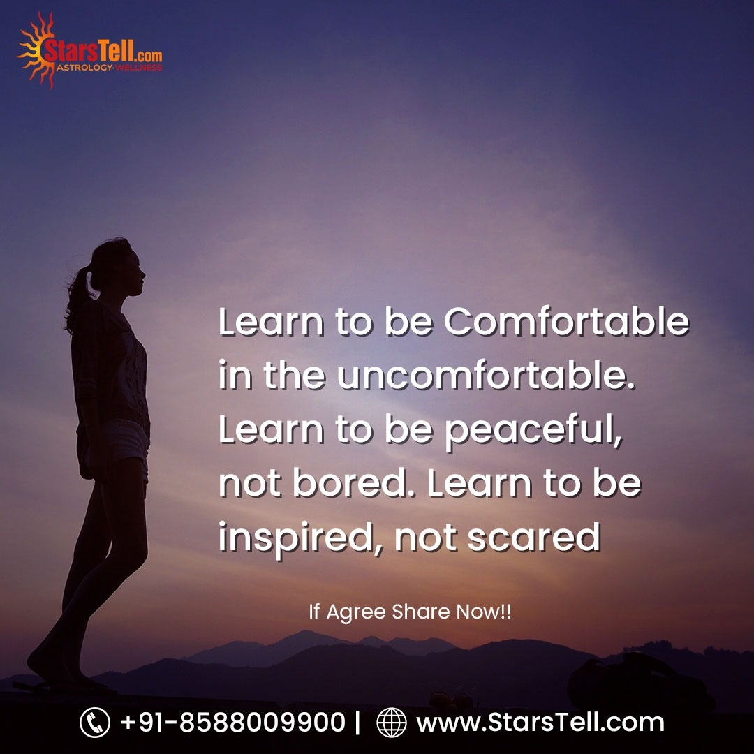 Learn to be comfortable in the uncomfortable. Learn to be peaceful, not bored. Learn to be inspired, not scared   Call @ +91-8588009900 | or visit  Ask a Question with Astrologers Visit Here: -  #goodmorning  #positivevibes
