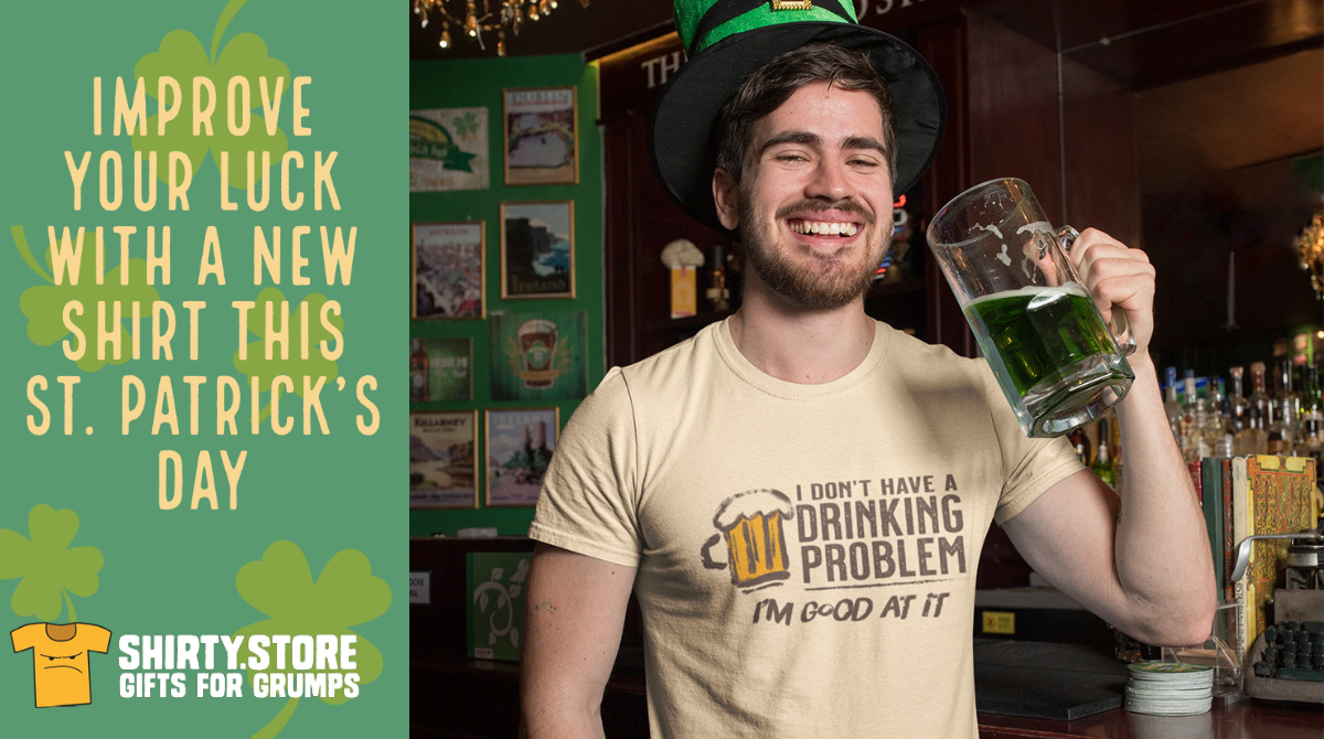 Improve your luck with a new shirt! Shirts are produced locally and shipped free (5-7 days) with a money-back guarantee. Get yours today!   #StPatricksDay2021 #StPatricksDay #tshirts #humor #sarcasm