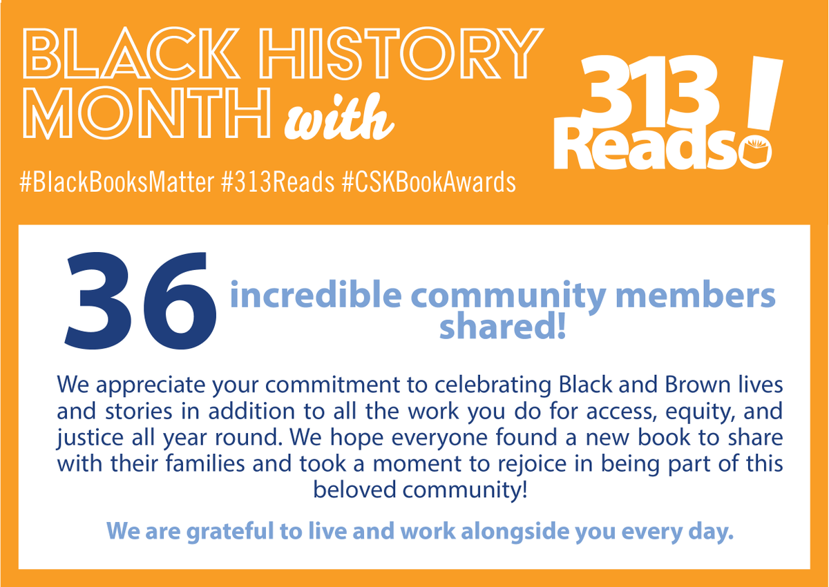 Thank you so much to all who participated in the 313Reads #BlackHistoryMonth Campaign! #BlackBooksMatter #313Reads #CSKBookAward #BelovedCommunity Watch for some March is DIGITAL Reading Month posts coming soon! #MarchisReadingMonth2021