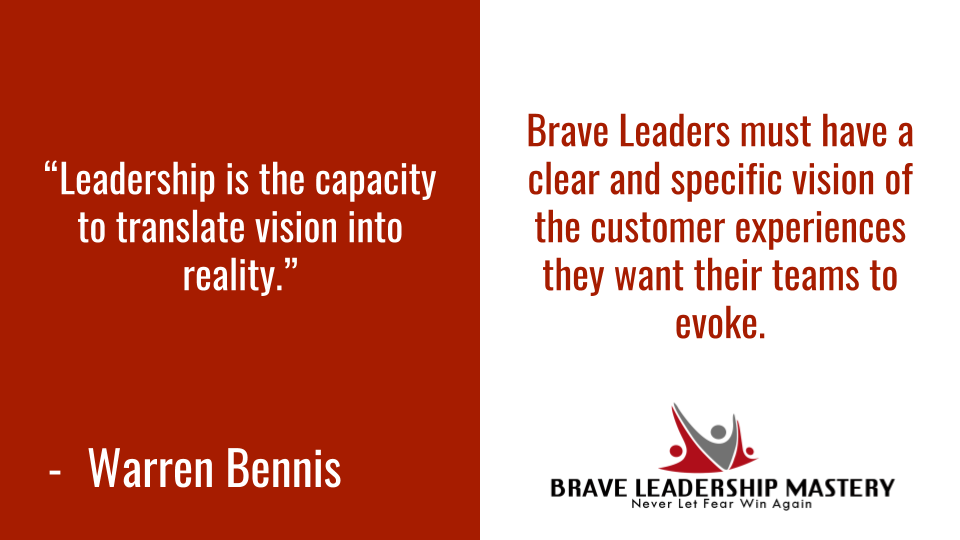 Brave Leaders must have a clear and specific vision of the customer experiences they want their teams to evoke.  #smallbusiness #motivation