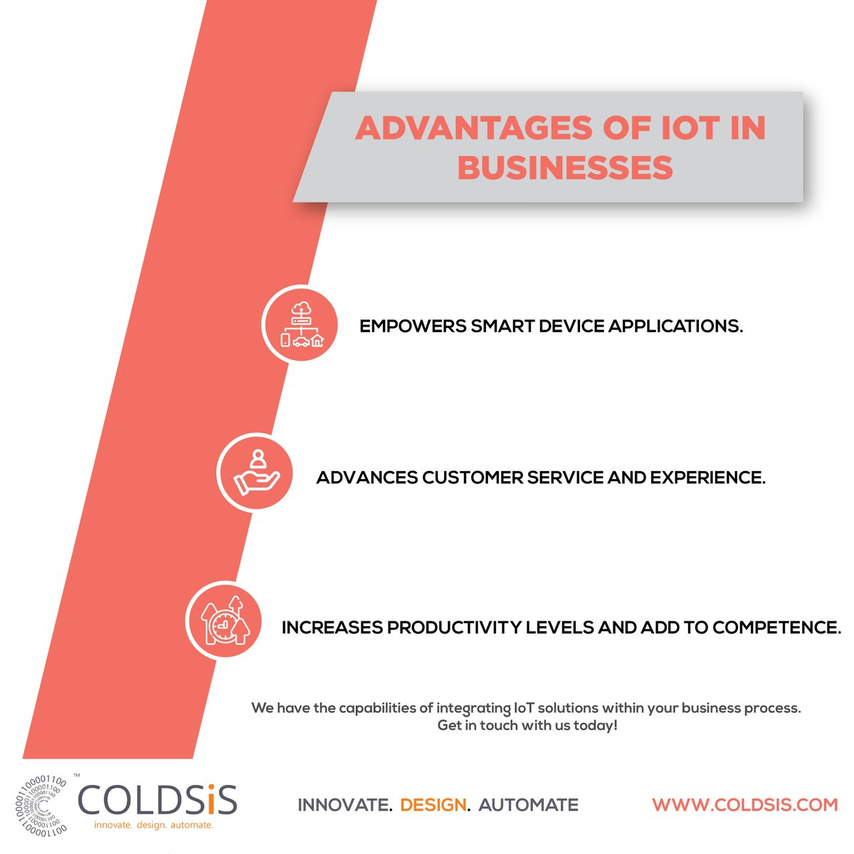 The Internet of Things is an emerging topic of technical, social, and economic significance that promises to transform the way we work, live and play. Get in touch with us today, we have the capabilities of integrating IoT solutions within your business. #coldsis #IoT #technology