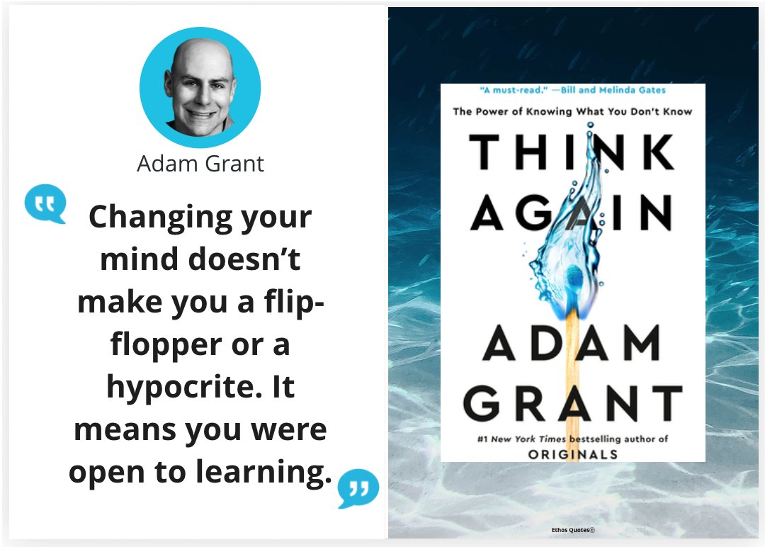""" Changing your mind doesn't make you a flip-flopper or a hypocrite. It means you were open to learning. ""#AdamGrant  #ThikAgain  #explorepage #motivation #inspiration #motivationalspeaker #writer #ethos  #EthosQuotes  #Rethink  @AdamMGrant"