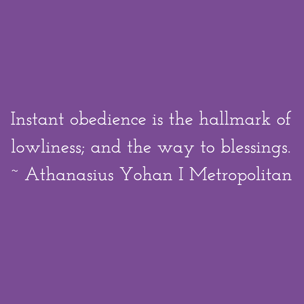 Instant obedience is the hallmark of lowliness; and the way to blessings. ~ Athanasius Yohan I Metropolitan #Lent #Lent2021 #LentenSeason #Obedience #Lowliness #BEC #GreatLent