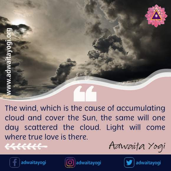 The wind, which is the cause of accumulating cloud and cover the Sun, the same will one day scattered the cloud. Light will come where true love is there. #adwaitayogi #siddhayogadhara #sidshaadwitayoga #love