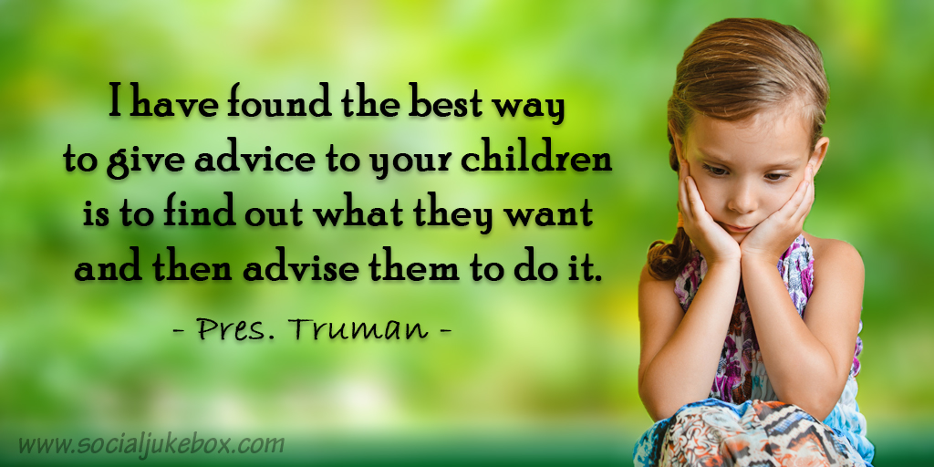 I have found the best way to give advice to your children is to find out what they want and then.... - Pres. Truman #tuesdaythoughts #tuesdaymotivation