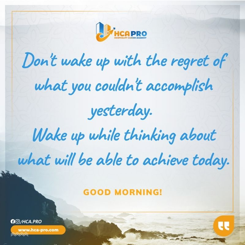 Don't wake up with the regret of what you couldn't accomplish yesterday. Wake up while thinking about what will be able to achieve today.  #Hospitality #Hotel #Travel #Hotels #Restaurant #Morning #Quotes Hospitality Career Academy