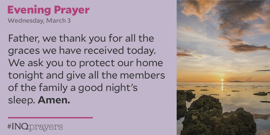 Tonight's Evening Prayer. #INQPrayers  Father, we thank you for all the graces we have received today. We ask you to protect our home tonight and give all the members of the family a good night's sleep. Amen.