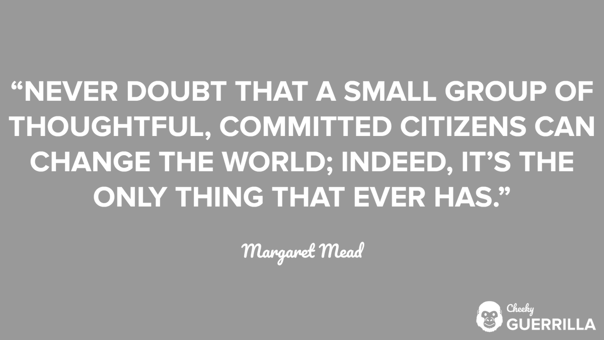 """Never doubt that a small group of thoughtful, committed citizens can change the world; indeed it's the only thing that ever has"" - Margaret Mead  #MargaretMead #MargaretMeadQuote #InspirationalQuote #CitizenPower #Community #CommunityPower #Leadership #BeMoreGuerrilla"