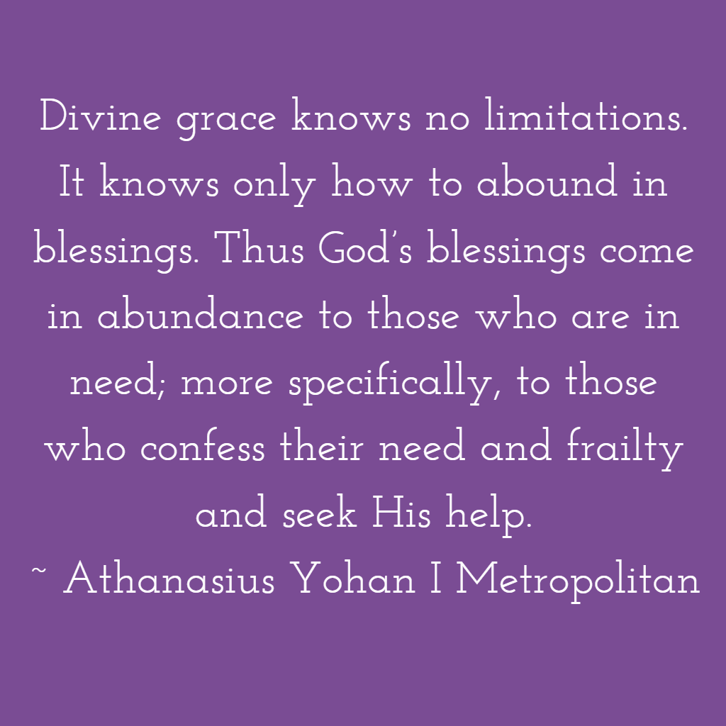 Divine grace knows no limitations. It knows only how to abound in blessings. Thus God's blessings come in abundance to those who are in need... ~ Athanasius Yohan I Metropolitan #LentenSeason #Lent #Lent2021 #Grace #Confession #BEC #GreatLent