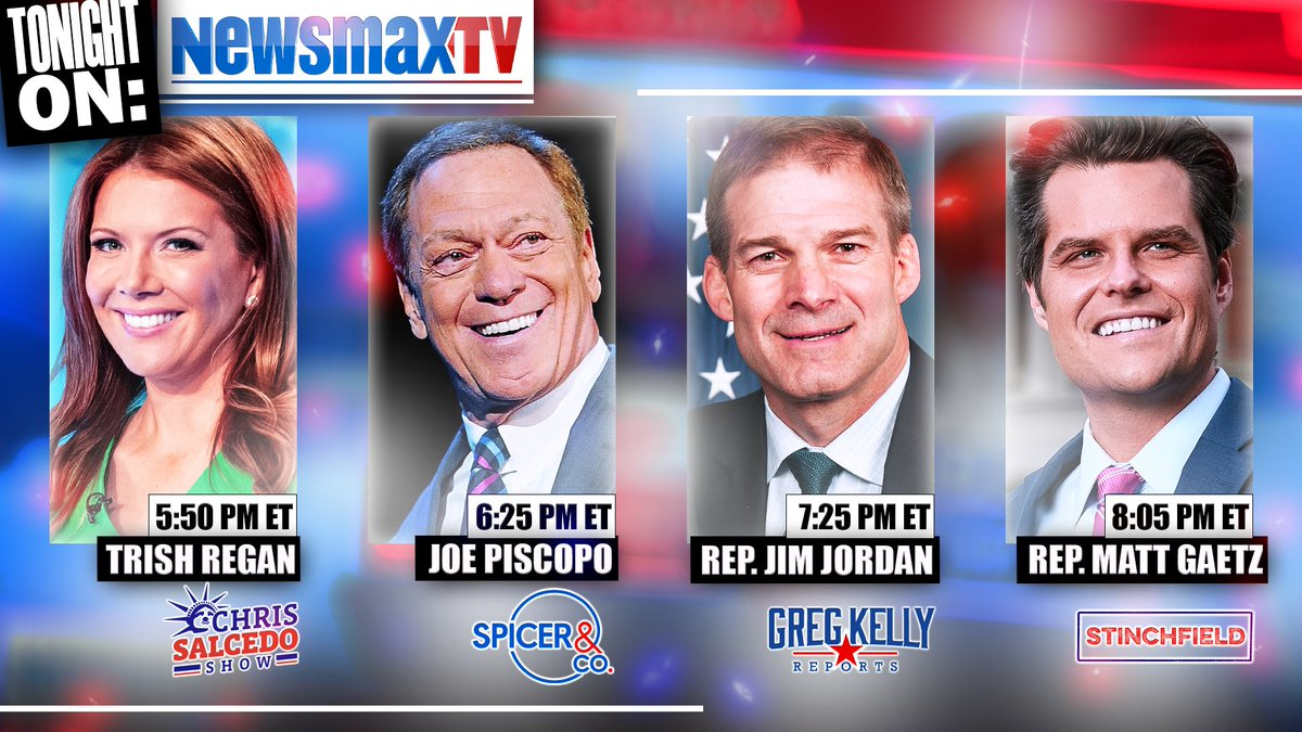 PROGRAM ALERT 🚨:  • 5:50PM ET: @trish_regan ➡ Chris Salcedo • 6:25: @JrzyJoePiscopo ➡ Spicer & Co. • 7:25: @Jim_Jordan ➡ Greg Kelly Reports • 8:05: @RepMattGaetz ➡ STINCHFIELD  WATCH LIVE on Newsmax TV: