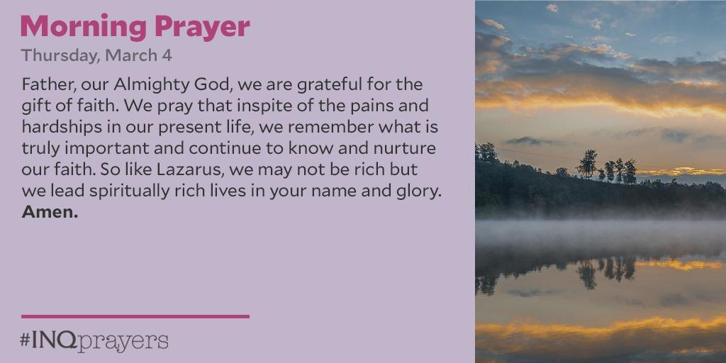 Today's Morning Prayer. #INQPrayers  Father, our Almighty God, we are grateful for the gift of faith. We pray that in spite of the pains and hardships in our present life, we remember what is truly important and continue to know and nurture our faith. Amen.