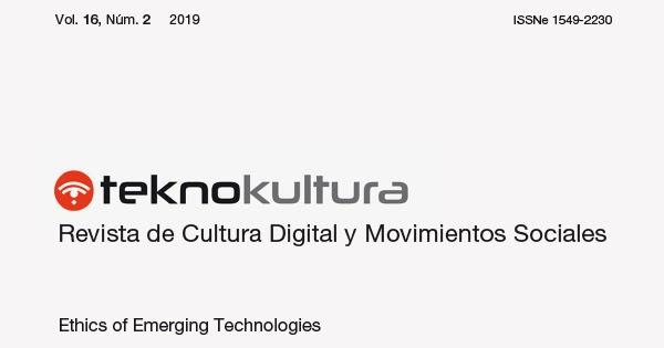 Teknokultura Vol. 16 Núm. 2 (2019): Ethics of Emerging Technologies @teknokultura https://t.co/kITc3k4Peh #cultura #tecnología #tech #emergingtechnologies #digitaltransformation #transformacionDigital #software #politica #democracy #TIC #tecnopolitica #resistencia #feminista https://t.co/CJP5GrlalZ