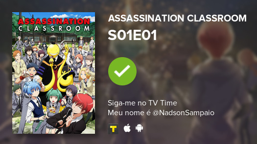 I've just watched episode S01E01 of Assassination Cl...! #assassinationclassroom  #tvtime