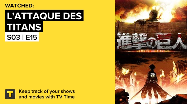 I've just watched  S03   E15 of L'Attaque des Titans! #AttackOnTitan   #tvtime