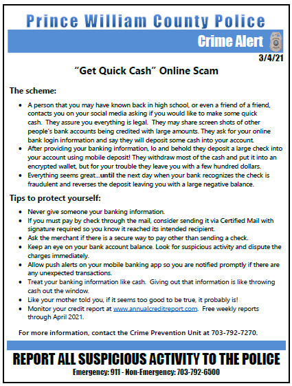 Get Quick Cash Online #Scam:   Someone contacts you asking if you want to make quick cash. They take your online bank info & say they will deposit cash then leave some for you. Later the bank recognizes the check is fraudulent & reverses the deposit giving you a negative balance.
