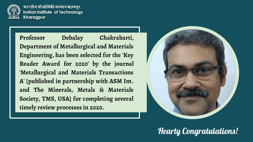 Professor Debalaya Chakrabarti, Department of Metallurgical and Materials Engineering, has been selected for the 'Key Reader Award for 2020' by the international journal 'Metallurgical and Materials Transactions A' for completing several timely reviews processes in 2020.