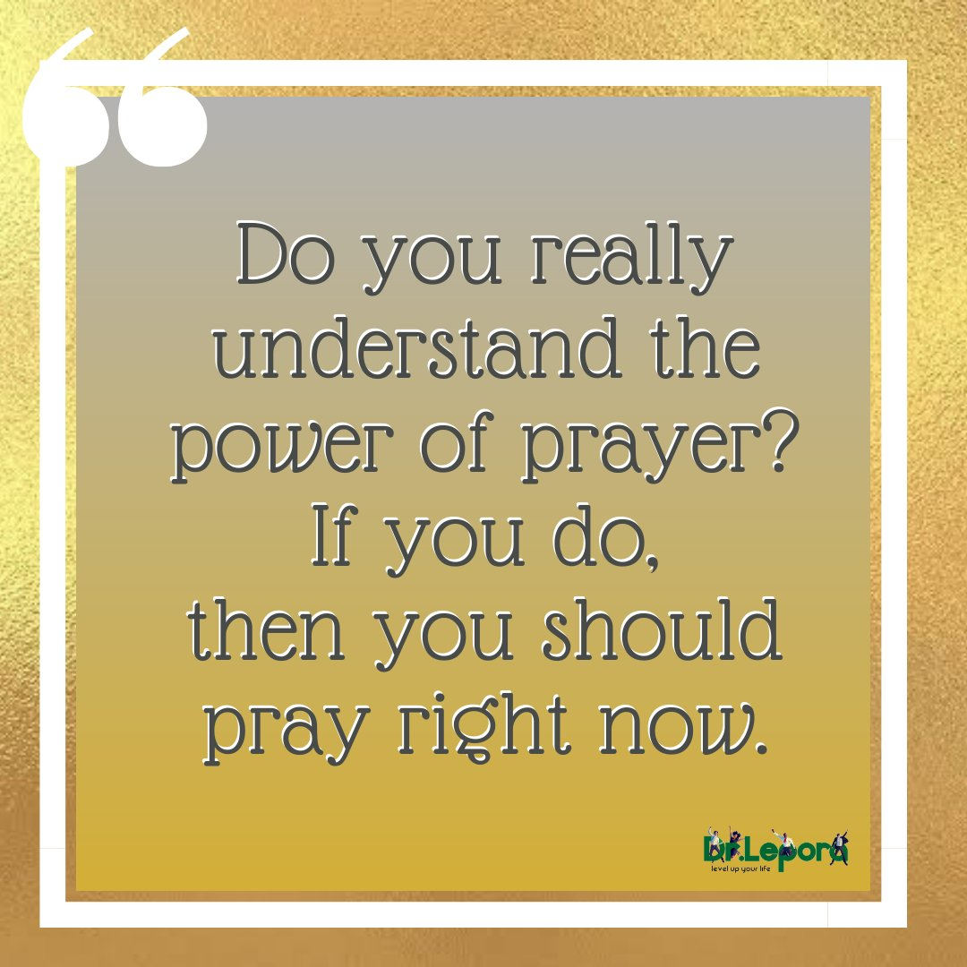 Do you really understand the power of prayer? If you do, then you should pray right now. . . . . . . #drlepora #prayer #spiritual #devotion #happiness #life #lifecoaching #dailythoughts #dailyinspiration