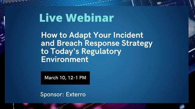 Participate in our live webinar on 3/10 to gain insight on how to adapt your incident and breach response strategy to today's regulatory environment.   #corporatecounsel #inhousecounsel #datamanagement #compliance @Exterro
