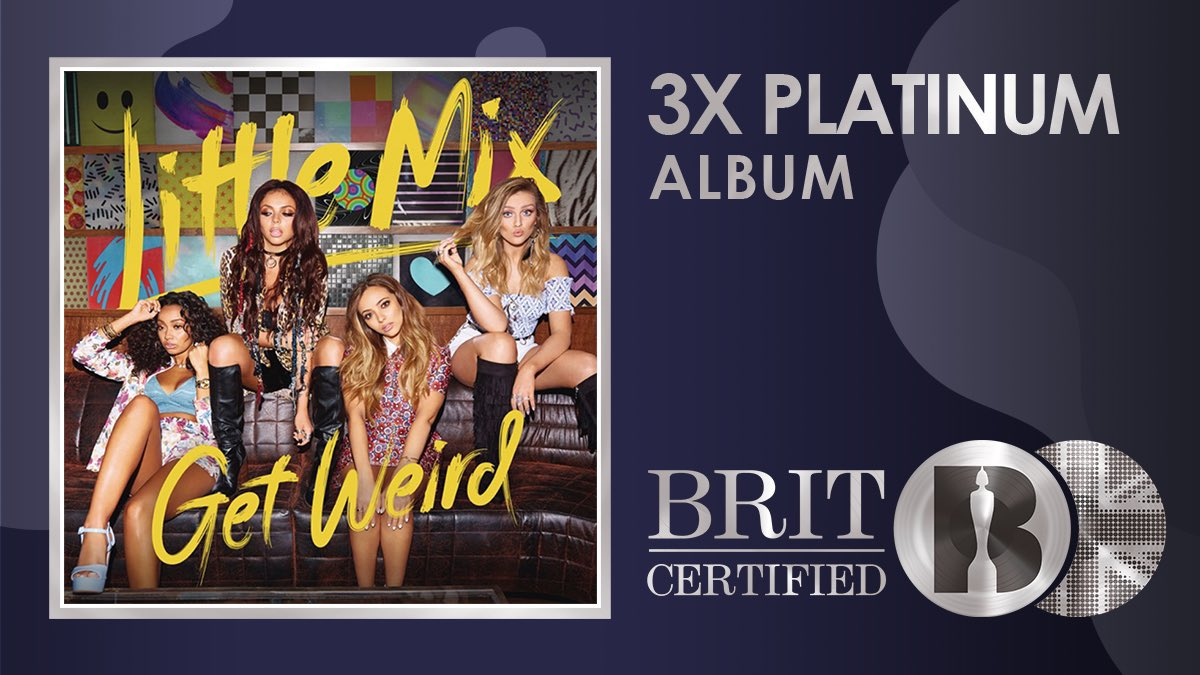 The incredible 2015 album 'Get Weird' by the QUEENS @LittleMix has gone #BRITcertified 3x Platinum! HUGE CONGRATS Girls #Mixers 😊❤️ This is well deserved, this album was a masterpiece #GetWeird 💿💿💿