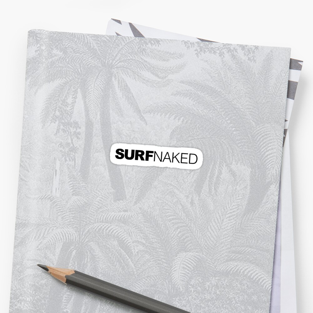 Get my art printed on awesome products. Support me at Redbubble #RBandME: 'Surf Naked' Sticker by LudlumDesign  #findyourthing #redbubble #surfnaked #surfing #surfer #surf #waves #ocean #beach #hangten #hawaii #california #jaws #mavericks #beachbum