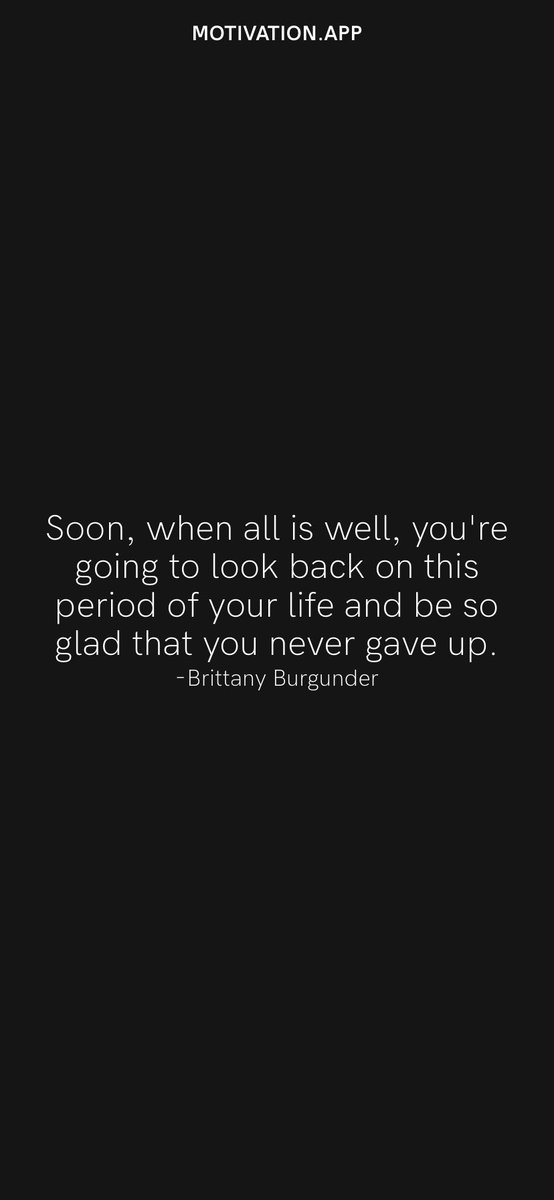 Soon, when all is well, you're going to look back on this period of your life and be so glad that you never gave up. -Brittany Burgunder From @AppMotivation #motivation #quote #motivationalquote