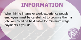 When hiring #Interns or #WorkExperience people, #employers must be careful not to promise them a #job. You could be liable for #MinimumWage payments if you do.