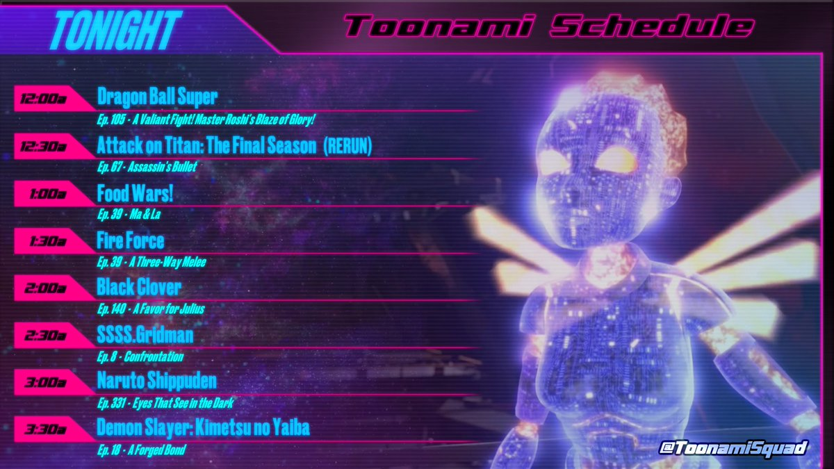 TONIGHT'S #TOONAMI SCHEDULE  Due to the weather conditions in Texas, #AttackOnTitan will rerun episode 67 tonight. Season 3 of #FoodWars rolls on at 1:00am, and #FireForce continues to bring the heat at 1:30am  See you tonight!