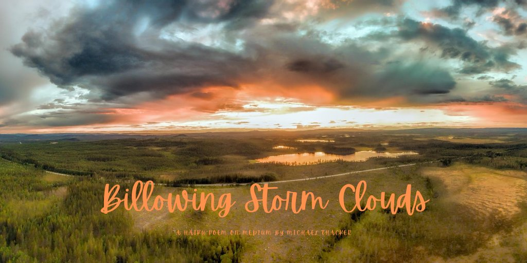 """""""Billowing Storm Clouds"""" - a Medium Poem  #medium #poetry #storm #tuesdaythoughts #writer"""