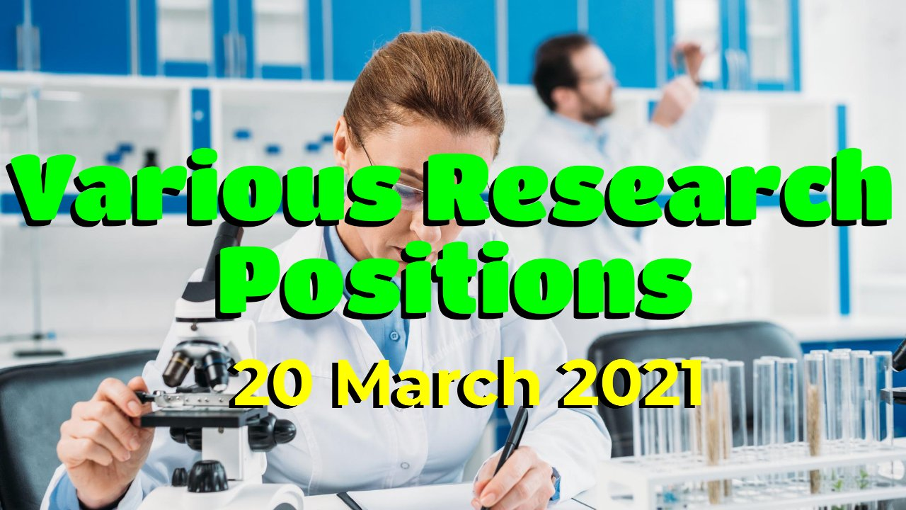 Various Research Positions – 20 March 2021: Researchersjob- Updated List
