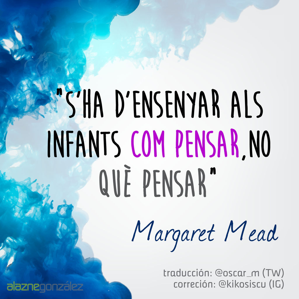 Alazne Gonzalez On Twitter Children Must Be Taught How To Think Not What To Think Margaret Mead En Castellano Euskara Galego Amp Catala Mas Citas Https T Co Bg4ongi6g6 Https T Co Nv7in7hday Twitter