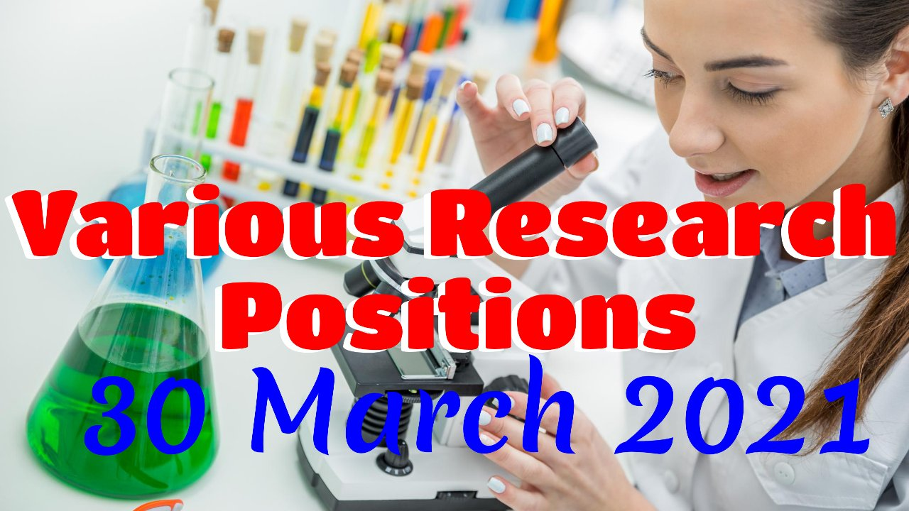 Various Research Positions – 01 April 2021: Researchersjob- Updated