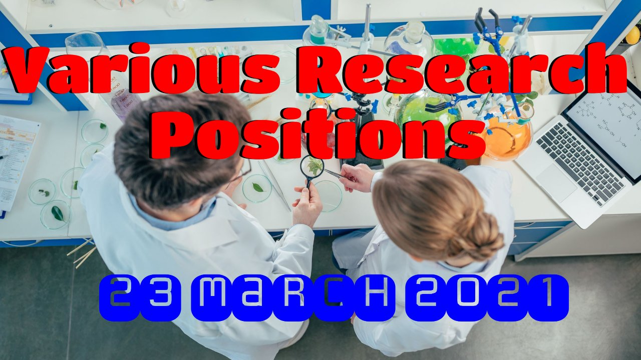Various Research Positions – 23 March 2021: Researchersjob- Updated List