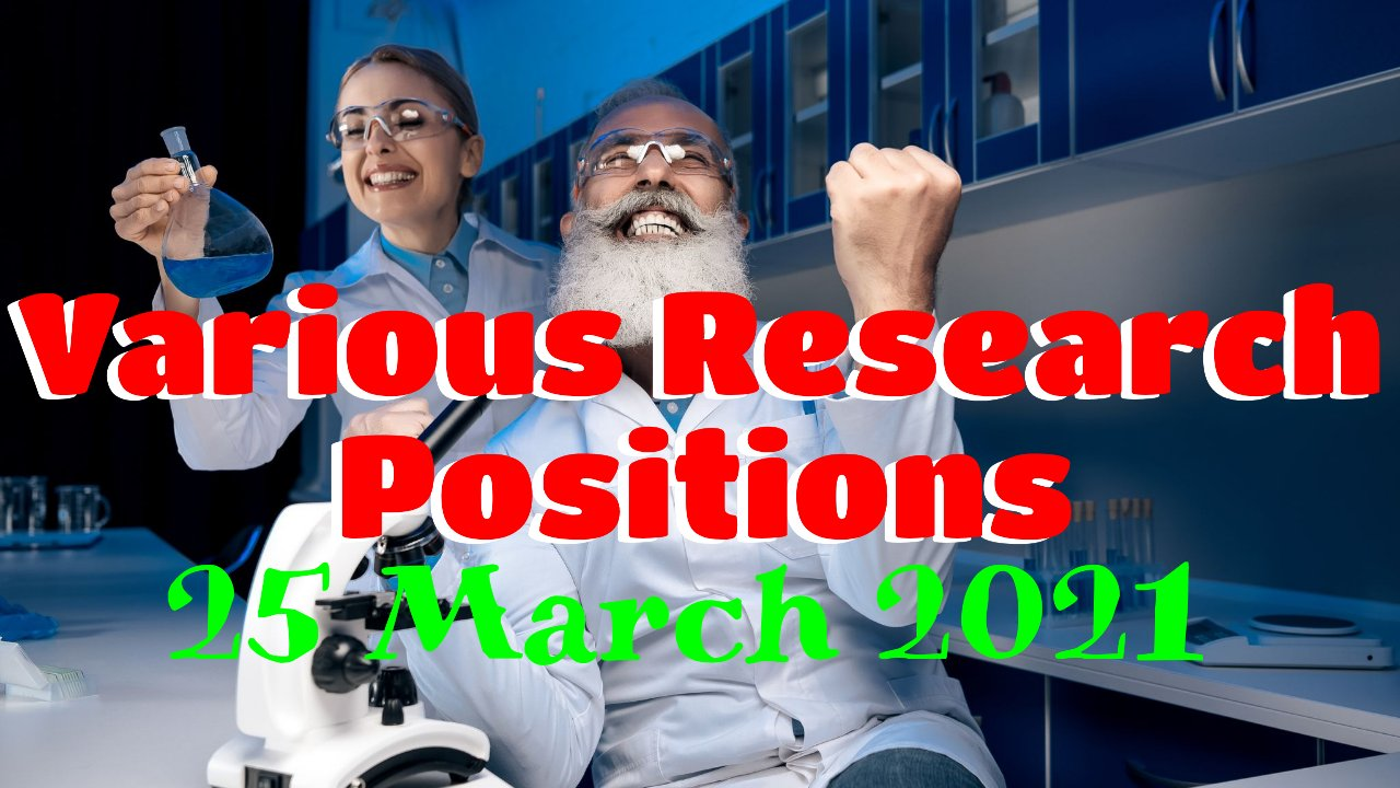 Various Research Positions – 25 March 2021: Researchersjob- Updated List