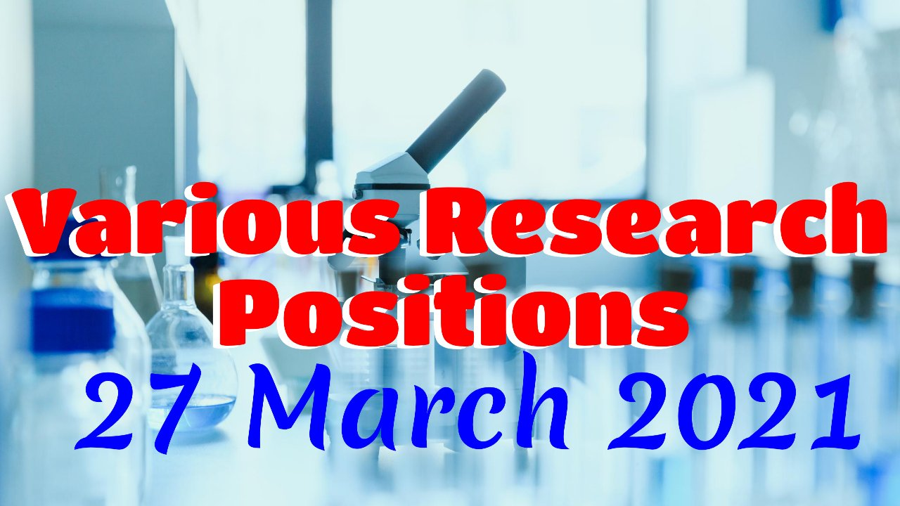 Various Research Positions – 28 March 2021: Researchersjob- Updated