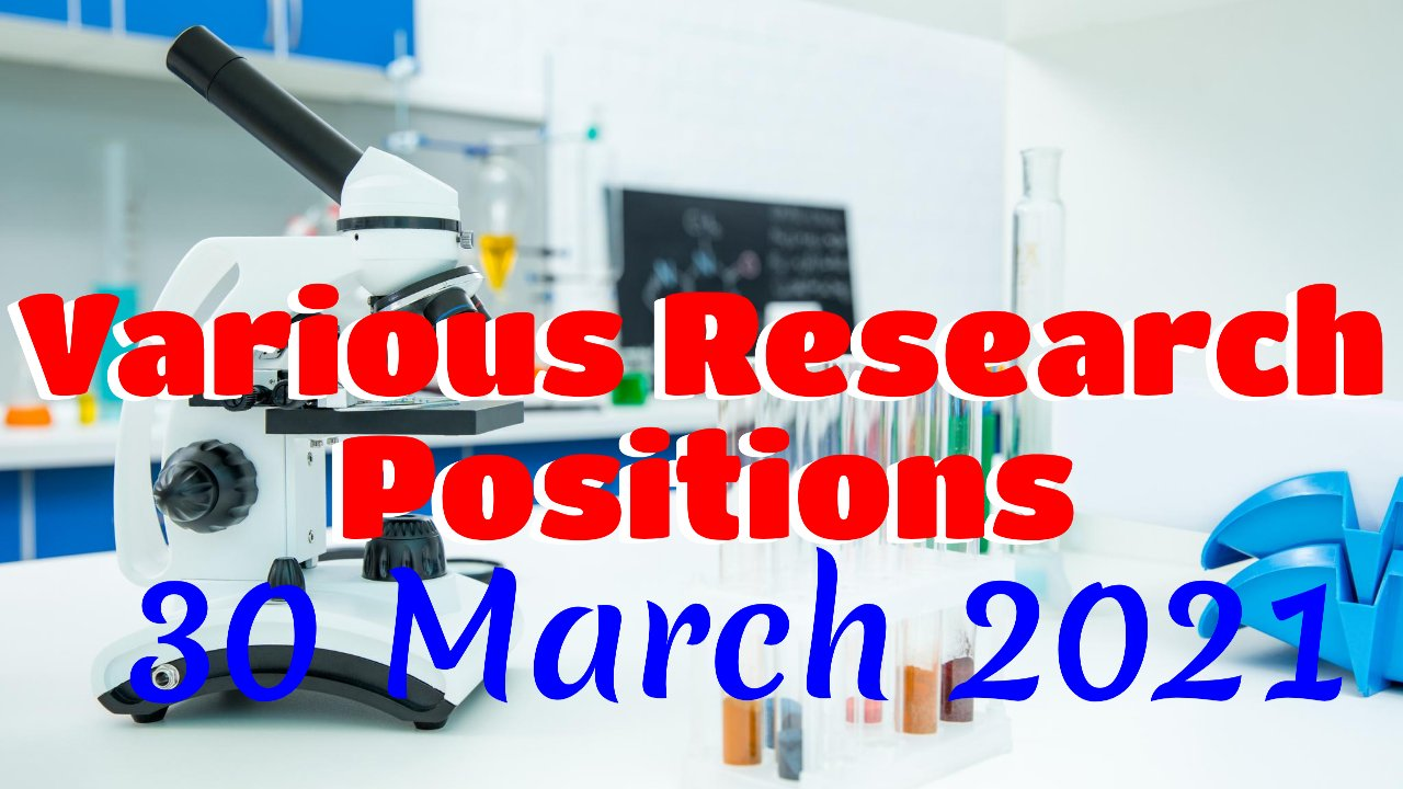 Various Research Positions – 30 March: Researchersjob- Updated